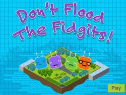 Dont Flood the Fidgits
