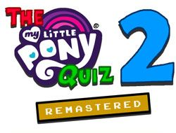 The My Little Pony Quiz 2 Remastered